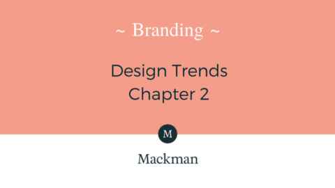 Mackman Blog - Design Trends Chapter Two