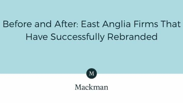 Before and After East Anglian Firms That Have Successfully Rebranded